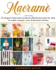 Macramè: 34 Elegant Macramè Projects illustrated step by step to make unique your bohemian Home Cover Image