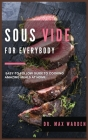 Sous Vide for Everybody: Easy-to-Follow Guide to Cooking Amazing Meals At Home Cover Image