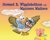 Howard B. Wigglebottom and Manners Matters Cover Image
