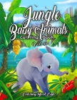 Jungle Baby Animals Coloring Book: A Coloring Book Featuring Fun and Adorable Baby Jungle Animals Including Monkeys, Tigers, Elephants, Rhinos, Pandas Cover Image