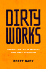 Dirty Works: Obscenity on Trial in America's First Sexual Revolution Cover Image