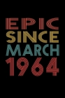 Epic Since March 1964: Birthday Gift for 56 Year Old Men and Women Cover Image