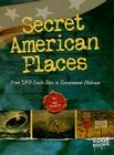 Secret American Places: From UFO Crash Sites to Government Hideouts Cover Image