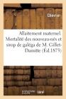 Allaitement Maternel. de la Mortalité Des Nouveau-Nés Et Du Sirop de Galéga: Inventé Par M. Gillet-Damitte Cover Image