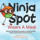 Ninja Spot Wears A Mask: A Book For Kids Showing the importance of wearing Face, Mask Showing Kindness and Preventing The Spread of the Virus. Cover Image