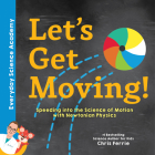 Let's Get Moving!: Speeding Into the Science of Motion with Newtonian Physics Cover Image