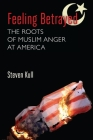 Feeling Betrayed: The Roots of Muslim Anger at America Cover Image