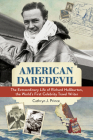 American Daredevil: The Extraordinary Life of Richard Halliburton, the World's First Celebrity Travel Writer Cover Image