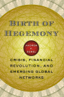 Birth of Hegemony: Crisis, Financial Revolution, and Emerging Global Networks Cover Image