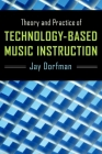 Theory and Practice of Technology-Based Music Instruction Cover Image