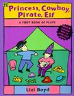 Princess, Cowboy, Pirate, Elf: A First Book of Plays Cover Image
