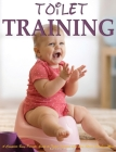 Toilet Training: A Complete Busy Parents' Guide to Toilet Training with Less Stress and Less Mess Cover Image