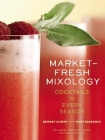 Market-Fresh Mixology: Cocktails for Every Season Cover Image