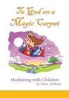 To God on a Magic Carpet: Meditating with Children Cover Image