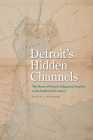 Detroit's Hidden Channels: The Power of French-Indigenous Families in the Eighteenth Century Cover Image