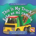 This Is My Truck/Este Es Mi Camion (Our Toys/Nuestros Juguetes) Cover Image