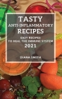 Tasty Anti-Inflammatory Recipes 2021: Easy Recipes to Heal the Immune System Cover Image