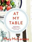 At My Table: Vegetarian Feasts for Family and Friends Cover Image