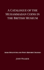 A Catalogue of the Muhammadan Coins in the British Museum - Arab Byzantine and Post-Reform Umaiyad Cover Image