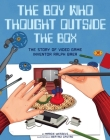 The Boy Who Thought Outside the Box: The Story of Video Game Inventor Ralph Baer Cover Image
