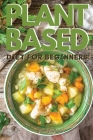 Plant-Based Diet for Beginners: Vegan Cookbook to Boost Your Energy and Lose Weight Quickly. 50 Recipes with Pictures Cover Image