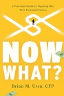 Now What?: A Practical Guide to Figuring Out Your Financial Future Cover Image