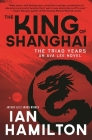 The King of Shanghai: The Triad Years: An Ava Lee Novel Cover Image