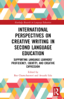 International Perspectives on Creative Writing in Second Language Education: Supporting Language Learners' Proficiency, Identity, and Creative Express (Routledge Research in Language Education) Cover Image