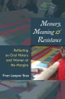 Memory, Meaning, and Resistance: Reflecting on Oral History and Women at the Margins Cover Image