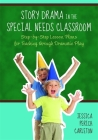 Story Drama in the Special Needs Classroom: Step-By-Step Lesson Plans for Teaching Through Dramatic Play Cover Image
