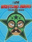 I Love Wrestling Masks Coloring Book Cover Image