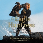 The Eagle Huntress Lib/E: The True Story of the Girl Who Soared Beyond Expectations Cover Image