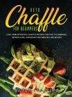 Keto Chaffle for Beginners: LOW CARB KETOGENIC CHAFFLE RECIPES FOR FAST FAT BURNING, WEIGHT LOSS, AND BOOST METABOLISM. 200 Recipes Cover Image