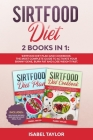 Sirtfood Diet: Sirtfood Diet Plan and Cookbook. The Most Complete Guide to Activate your Skinny Gene, Burn Fat and Lose Weight Fast. Cover Image