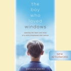 The Boy Who Loved Windows Lib/E: Opening the Heart and Mind of a Child Threatened with Autism Cover Image