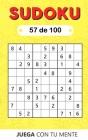 Juega con tu mente: SUDOKU 57 de 100: Colección de 100 diferentes SUDOKUS 9x9 Fáciles, Intermedios y Difíciles para Adultos y para Todos l Cover Image