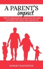 A PARENT'S IMPACT - Path for raising sons and donate them free adult personality with respect and cooperativity Cover Image