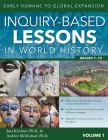 Inquiry-Based Lessons in World History (Vol. 1): Early Humans to Global Expansion Cover Image