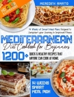Mediterranean Diet Cookbook For Beginners: 1200+ Quick & Healthy Recipes (with HD Color Illustrations) that Anyone Can Cook at Home. 14 Weeks of Smart Cover Image