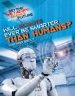 Will Robots Ever Be Smarter Than Humans? Theories about Artificial Intelligence Cover Image
