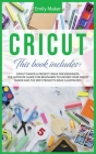 Cricut: This Book Includes: Cricut Maker & Project Ideas For Beginners. The Ultimate Guide for Beginners To Master Your Cricut Cover Image