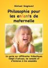 Philosophie pour les enfants de maternelle: Un guide sur différentes thématiques rempli d'astuces, de conseils et d'histoires à lire ensemble Cover Image