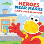 Heroes Wear Masks: Elmo's Super Adventure (Sesame Street Scribbles) Cover Image
