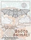 Bosco Animali - Libro da colorare per adulti - Riccio, Scimpanzé, Axolotl, Lupo, e altro ancora Cover Image