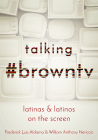 Talking #browntv: Latinas and Latinos on the Screen Cover Image