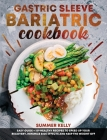 Gastric Sleeve Bariatric Cookbook for Beginners: Easy Guide + 159 Healthy Recipes to Speed Up Your Recovery, Minimize Side Effects and Keep the Weight Cover Image