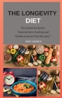 The Longevity Diet New Series: This Book Includes: Intermittent Fasting and Mediterranean Diet Recipes Cover Image