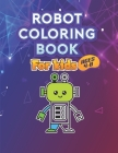 Robot Coloring Book for Kids Ages 4 - 8: Perfect Present for Children to Express Their Creativity and Develop Their Imagination Cover Image