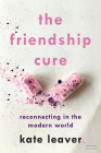 The Friendship Cure: Reconnecting in the Modern World Cover Image