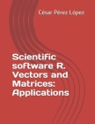Scientific software R. Vectors and Matrices: Applications Cover Image